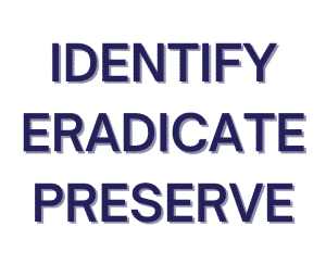 IDENTIFY, ERADICATE, PRESERVE